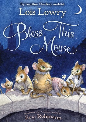 Bless This Mouse By Lowry, Lois/ Rohmann, Eric (ILT)